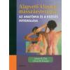 Medicina Kiadó Alapvető klinikai masszázsterápia: az anatómia és a kezelés integ.