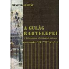 Menczer Gusztáv A GULÁG RABTELEPEI történelem