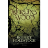 Merlin's Wood – Robert Holdstock
