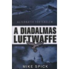 Mike Spick A diadalmas Luftwaffe történelem