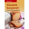 Mirjam Beile : Süssünk kenyeret! - Receptek kenyérsütő gépekhez
