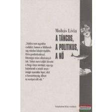 Mohás Lívia - A táncos, a politikus, a nő társadalom- és humántudomány