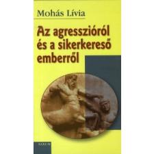 Mohás Lívia AZ AGRESSZIÓRÓL ÉS A SIKERKERESŐ EMBERRŐL társadalom- és humántudomány
