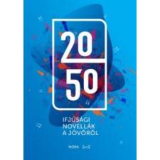 Móra Kiadó 2050 - Ifjúsági novellák a jövőről gyermek- és ifjúsági könyv