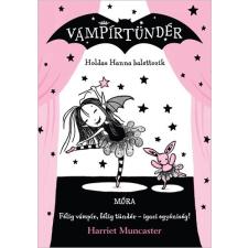 Móra Kiadó Harriet Muncaster: Holdas Hanna balettozik - Vámpírtündér 4. regény