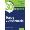 Moritz Boerner BOERNER, MORITZ - HARAG ÉS FRUSZTRÁCIÓ - HASZNOS TUDÁS MINDENKINEK 30 PERCBEN