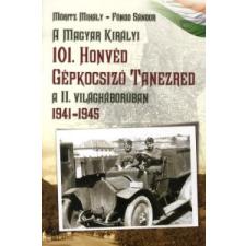 Móritz Mihály, Fónod Sándor A Magyar Királyi 101. Honvéd Gépkocsizó Tanezred a II. világháborúban történelem