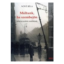 MÚLTUNK, HA SZEMBEJÖN - (ÜKH 2013) ÖNKÉNYURALMI EMLÉKEINK történelem