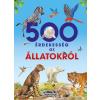 Napraforgó Kiadó - 500 ÉRDEKESSÉG AZ ÁLLATOKRÓL