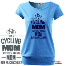 Női póló - I am a cycling MOM just like a normal MOM but much cooler