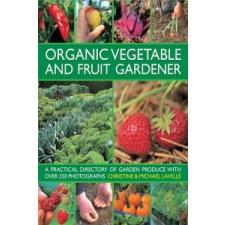 Organic Vegetable and Fruit Gardener – Christine Lavelle,Michael Lavelle idegen nyelvű könyv