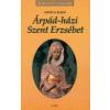 Ortrud Reber ÁRPÁD-HÁZI SZENT ERZSÉBET /KIRÁLYI HÁZAK