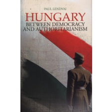Paul Lendvai HUNGARY - BETWEEN DEMOCRACY AND AUTHORITARIANISM szórakozás