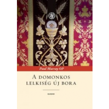 Paul Murray OP A domonkos lelkiség új bora vallás