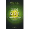 Philip Martin ZEN - KIÚT A DEPRESSZIÓBÓL - A NORMÁLIS ÉLET SZABÁLYAI