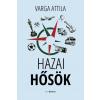 Porta Historica Kiadó Varga Attila: Hazai hősök