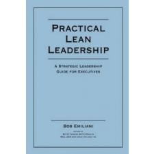 Practical Lean Leadership – Bob Emiliani idegen nyelvű könyv