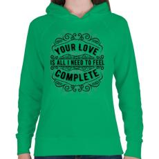 PRINTFASHION A szerelmed elég, hogy teljesnek érezzem magam!  - Női kapucnis pulóver - Zöld