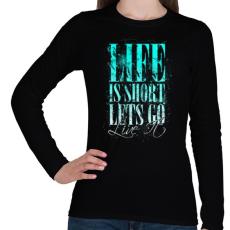 PRINTFASHION Az élet rövid - Női hosszú ujjú póló - Fekete