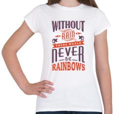 PRINTFASHION Eső nélkül nincs szivárvány - Női póló - Fehér