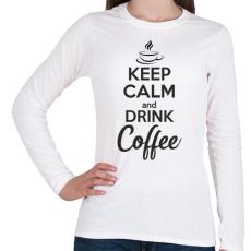 PRINTFASHION Keep calm and drink coffee - Női hosszú ujjú póló - Fehér