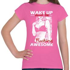 PRINTFASHION Kelj fel és légy dögös! - Női póló - Rózsaszín