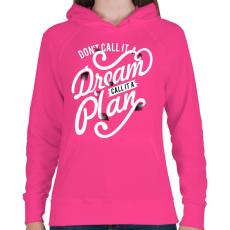 PRINTFASHION Ne álomnak hívd, hanem tervnek!  - Női kapucnis pulóver - Fukszia