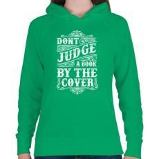 PRINTFASHION Ne ítélj a borító alapján!  - Női kapucnis pulóver - Zöld