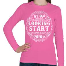 PRINTFASHION Ne nézd, csináld  - Női hosszú ujjú póló - Rózsaszín