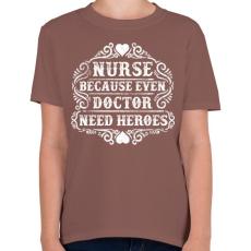 PRINTFASHION Nővér, mert még az orvosnak is szüksége van hősökre!  - Gyerek póló - Mogyoróbarna