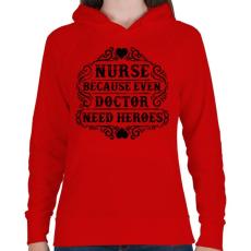 PRINTFASHION Nővér, mert még az orvosnak is szüksége van hősökre!  - Női kapucnis pulóver - Piros