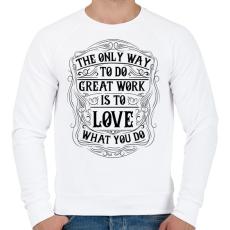 PRINTFASHION Szeresd amit csinálsz - Férfi pulóver - Fehér