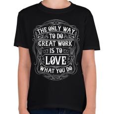 PRINTFASHION Szeresd amit csinálsz - Gyerek póló - Fekete