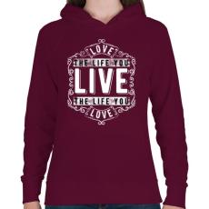 PRINTFASHION Szeresd az életet, amit élsz.  - Női kapucnis pulóver - Bordó