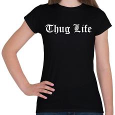 PRINTFASHION Thug Life - Női póló - Fekete
