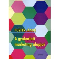 Puster János A GYAKORLATI MARKETING ALAPJAI gazdaság, üzlet