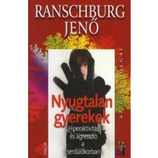 Ranschburg Jenő NYUGTALAN GYEREKEK - HIPERAKTIVITÁS ÉS AGRESSZIÓ SERDÜLŐKORBAN életmód, egészség