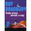 Ray Bradbury SZÉP ARANY ALMÁIT A NAP