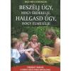 Reneszánsz Könyvkiadó Adele Faber - Elaine Mazlish: Beszélj úgy, hogy érdekelje, hallgasd úgy, hogy elmesélje - Gyakorlati tanácsok a sikeres szülő-gyerek kapcsolathoz