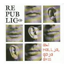 Republic Aki hallja, adja át!!! (CD) rock / pop