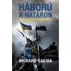 Richard Sakwa SAKWA, RICHARD - HÁBORÚ A HATÁRON - UKRAJNA ÜLLÕ ÉS KALAPÁCS KÖZÖTT