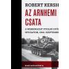 Robert Kershaw KERSHAW, ROBERT - AZ ARNHEMI CSATA -  A WEHRMACH UTOLSÓ GYÕZELME NYUGATON, 1944. SZEPTEMBER
