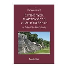 Romanika Kiadó ÉPÍTMÉNYEK ALAPOZÁSÁNAK VILÁGTÖRTÉNETE AZ ŐSKORTÓL A KÖZÉPKORIG műszaki könyv