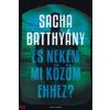 Sacha Batthyány Sacha Batthyany: És nekem mi közöm ehhez? - A családom története