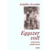 Schäffer Erzsébet EGYSZER VOLT - TÖRTÉNETEK, TALÁLKOZÁSOK