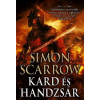 Simon Scarrow SCARROW, SIMON - KARD ÉS HANDZSÁR