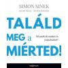 Simon Sinek, David Mead, Peter Docker Találd meg a miérted!