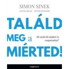 Simon Sinek, David Mead, Peter Docker Találd meg a miérted! gyermek- és ifjúsági könyv