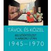 Somlai Tibor TÁVOL ÉS KÖZEL - BELSŐÉPÍTÉSZET A HÁBORÚ UTÁN 1945-1970