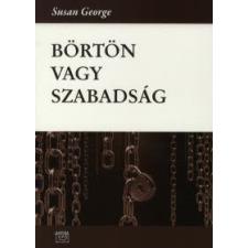 Susan George BÖRTÖN VAGY SZABADSÁG társadalom- és humántudomány